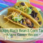 Chicken, Black Bean & Corn Tacos | Slow Cooker Recipe
