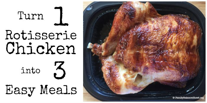 Turn 1 Rotisserie Chicken into 3 Easy Meals 700x350