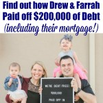 Find out How Drew & Farrah Paid off $200k of debt, including their HOME