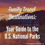 Family Travel Destinations: U.S. National Parks