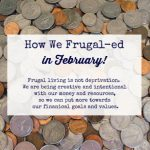 How We Frugal-ed in February 2020
