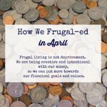How We Frugal-ed through April 2020